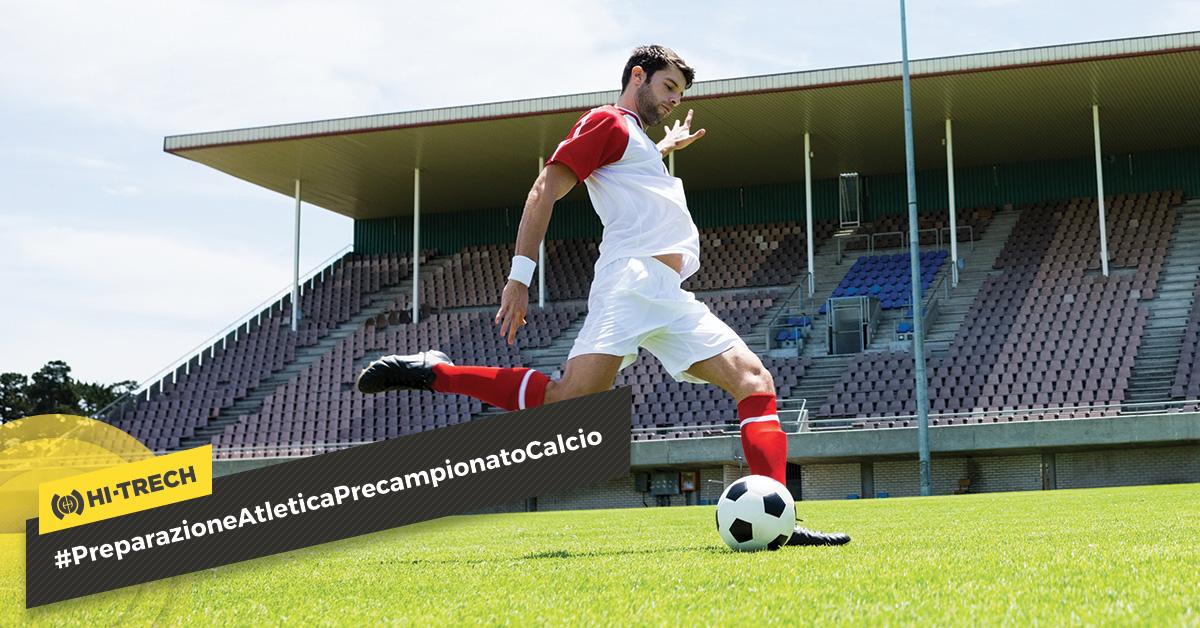 Preparazione Atletica Precampionato Calcio: 3 step da seguire